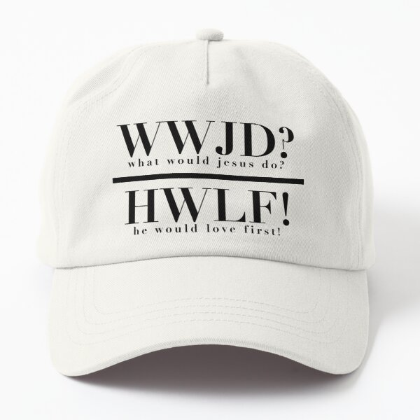 WWJD (what would jesus do?) - HWLF (he would love first!) Dad Hat
