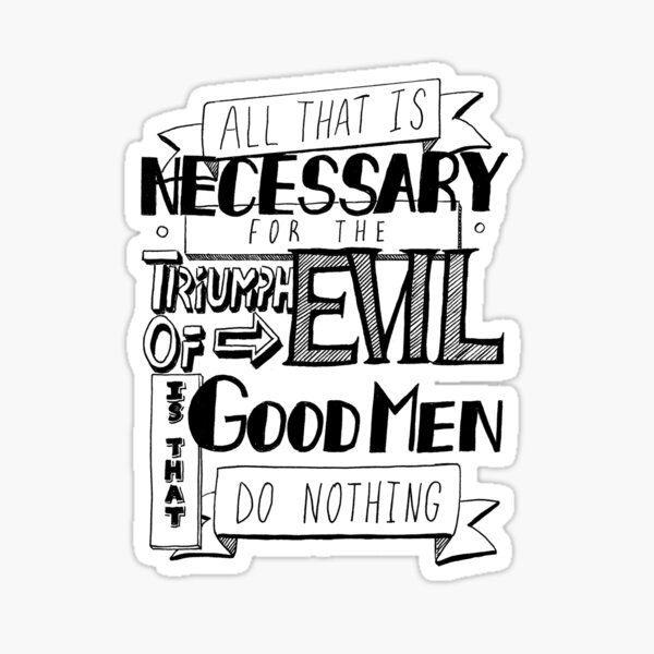 All That Is Necessary - Quote Sticker