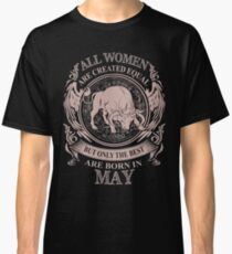 All Women are created equal but only the best are born in May Classic T-Shirt