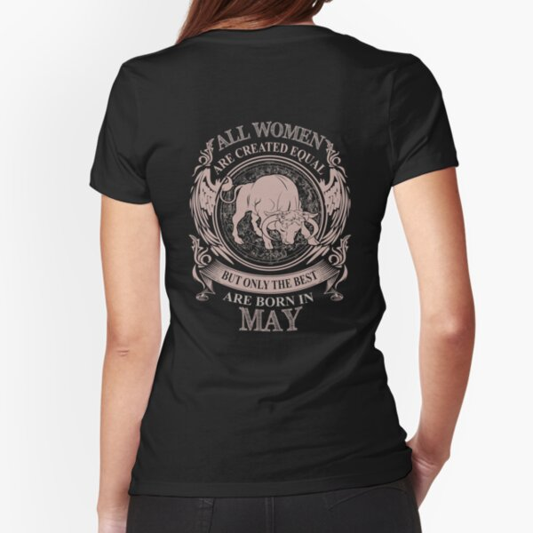 All Women are created equal but only the best are born in May Fitted T-Shirt