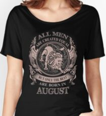 All men are created equal but only the best are born in August Women's Relaxed Fit T-Shirt