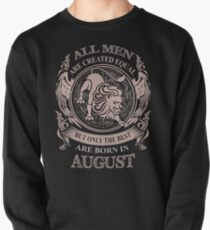 All men are created equal but only the best are born in August Pullover