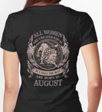 All Women are created equal but only the best are born in August T-Shirt