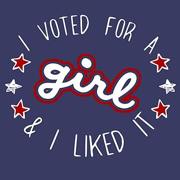 I Voted For A Girl & I Liked It by thistletoad