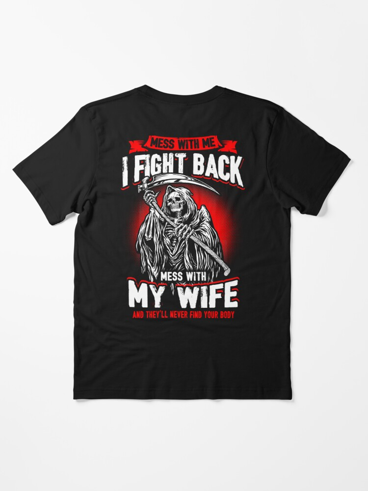 Mess with me I fight back mess with my wife and they/'ll never find your body mens tshirt gift 2nd amendment gun tshirts tees