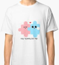"""You """"complete"""" me! Classic T-Shirt"""