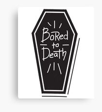 Bored To Death - Funny Saying Canvas Print