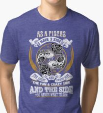 As a Pisces I have 3 Sides Tri-blend T-Shirt