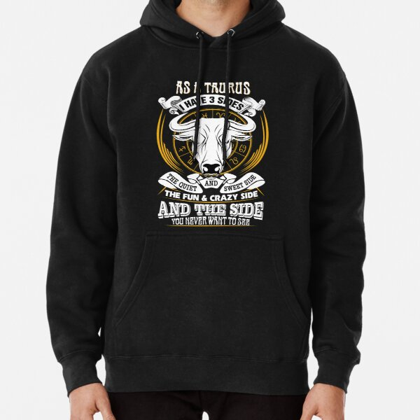 As a Taurus I have 3 Sides Pullover Hoodie