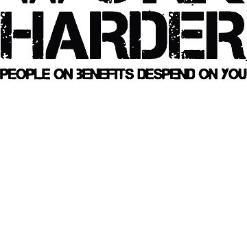 Work Harder People on Benefits Depend Funny by fathanarsyad