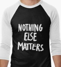 Nothing Else Matters, brush design Men's Baseball ¾ T-Shirt