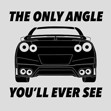 The Only Angle You'll Ever See - Nissan R35 GTR Tee & Hoodie by TheStickerLab