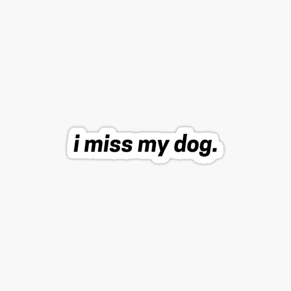 i miss my dog - black Sticker