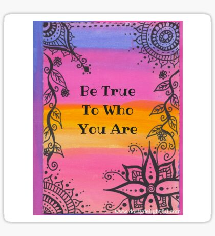 Be true to who you are Sticker