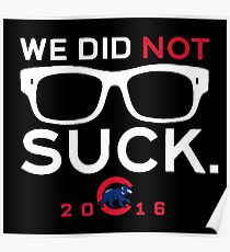 We Did Not To Suck - Cubs Poster
