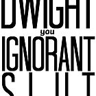 Dwight You Ignorant Slut! by TellAVision