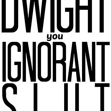 ¡Dwight You Ignorant Slut! de TellAVision