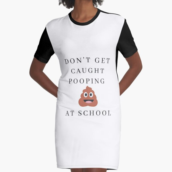 Don't Get Caught Pooping At School Graphic T-Shirt Dress
