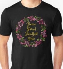 Fierce Proud Steadfast True T-Shirt