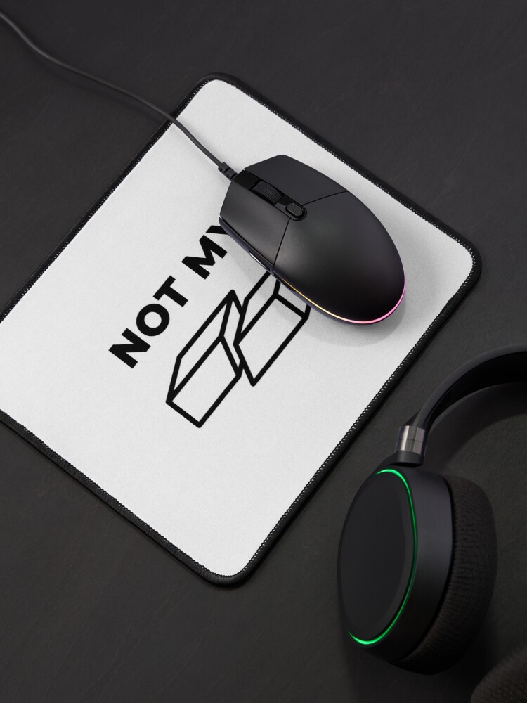 Alternate view of Not My Fault (Inverted) Mouse Pad