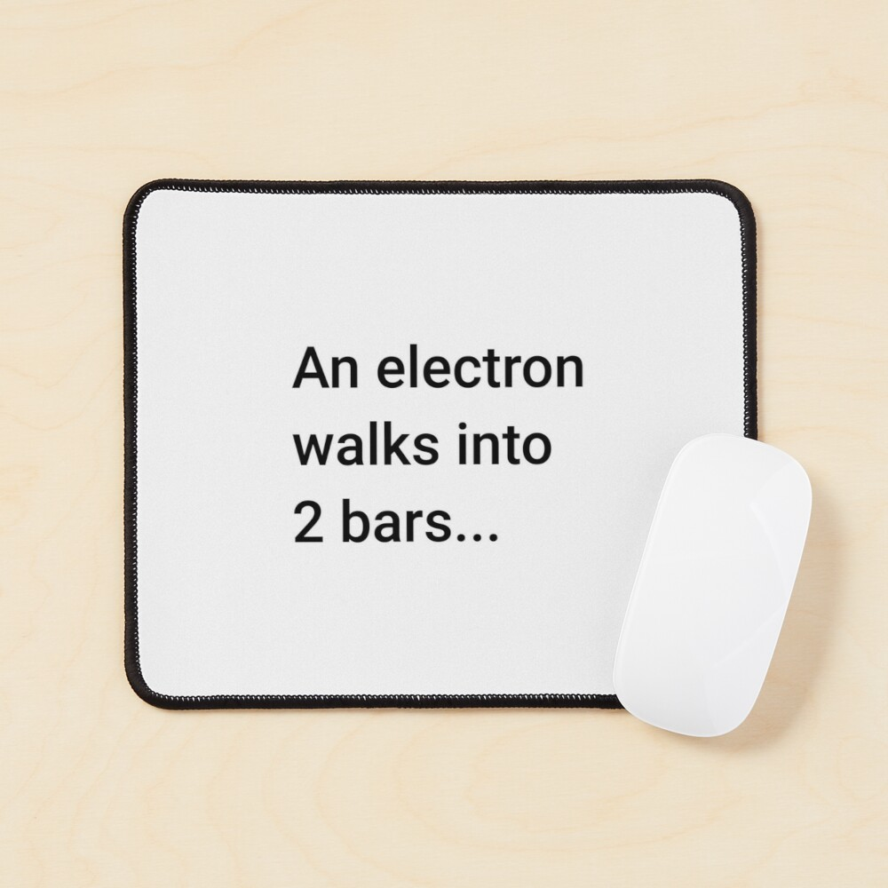 An Electron Walks into 2 Bars (Inverted) Mouse Pad