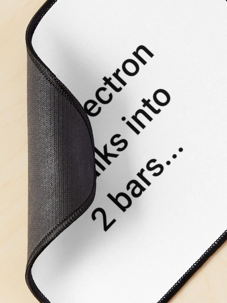 Alternate view of An Electron Walks into 2 Bars (Inverted) Mouse Pad