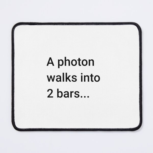 A Photon Walks into 2 Bars (Inverted) Mouse Pad