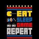 Eat. Sleep. Game. Repeat. by Derrick Aviles
