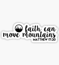 faith can move mountains - matthew 17:20 Sticker