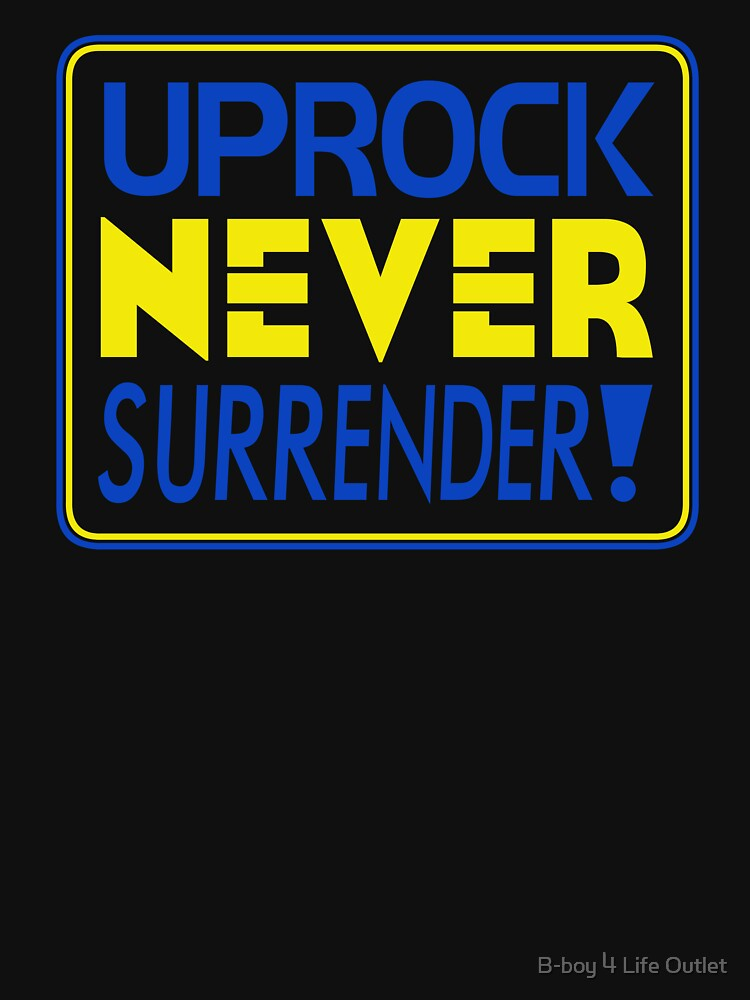 """Uprock Never Surrender"" (B) by b-boy4life"