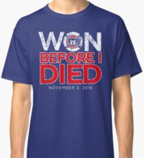 Chicago Cubs Won Before I Died World Series Shirt Classic T-Shirt