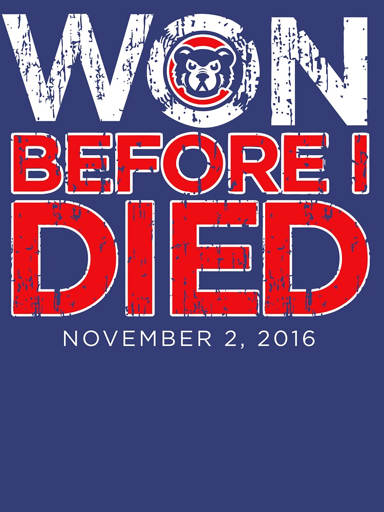 Chicago Cubs Won Before I Died World Series Shirt | Unisex T-Shirt