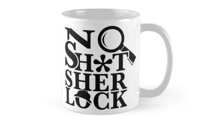 No Sh*t Sherlock by kridel