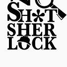 No Sh*t Sherlock by kridel