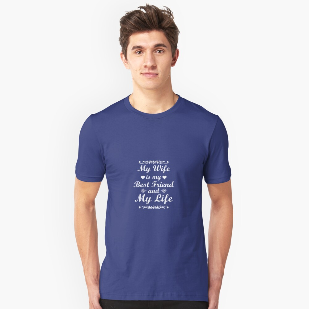 My Wife Is My Best Friend & My Life Unisex T-Shirt Front