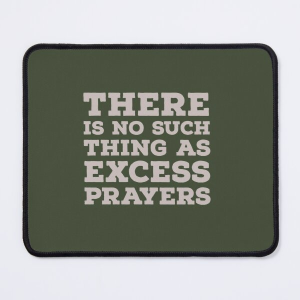 There is no such thing as excess prayers Mouse Pad