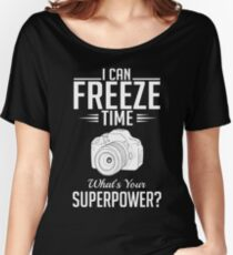 Photography: I can freeze time - superpower Women's Relaxed Fit T-Shirt
