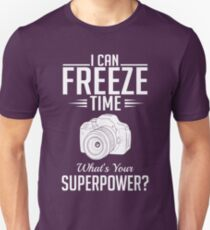 Photography: I can freeze time - superpower T-Shirt
