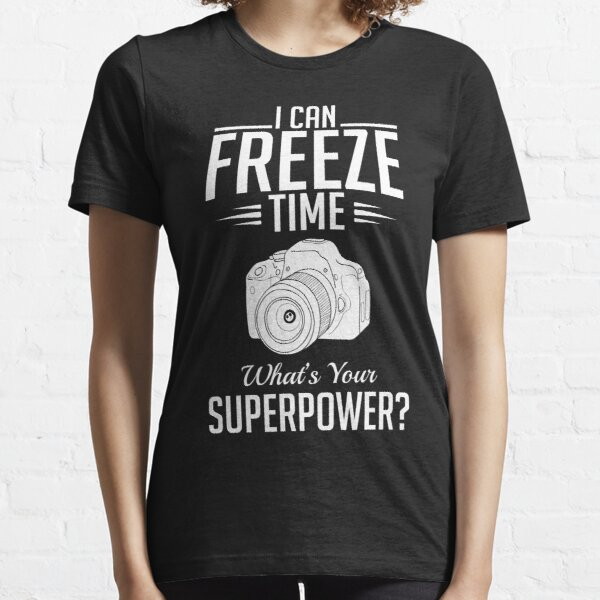 Photography: I can freeze time - superpower Essential T-Shirt