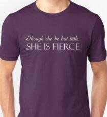 Though She Be But Little, She Is Fierce  Unisex T-Shirt
