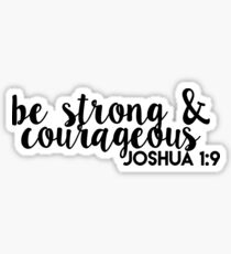 be strong and courageous joshua 1:9 Sticker