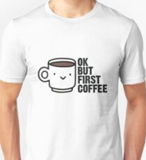 Ok, but first coffee. T-Shirt