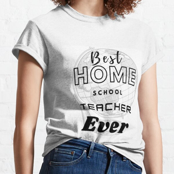 Best home school teacher ever t shirt design Classic T-Shirt