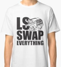 LS Swap Everthing Classic T-Shirt