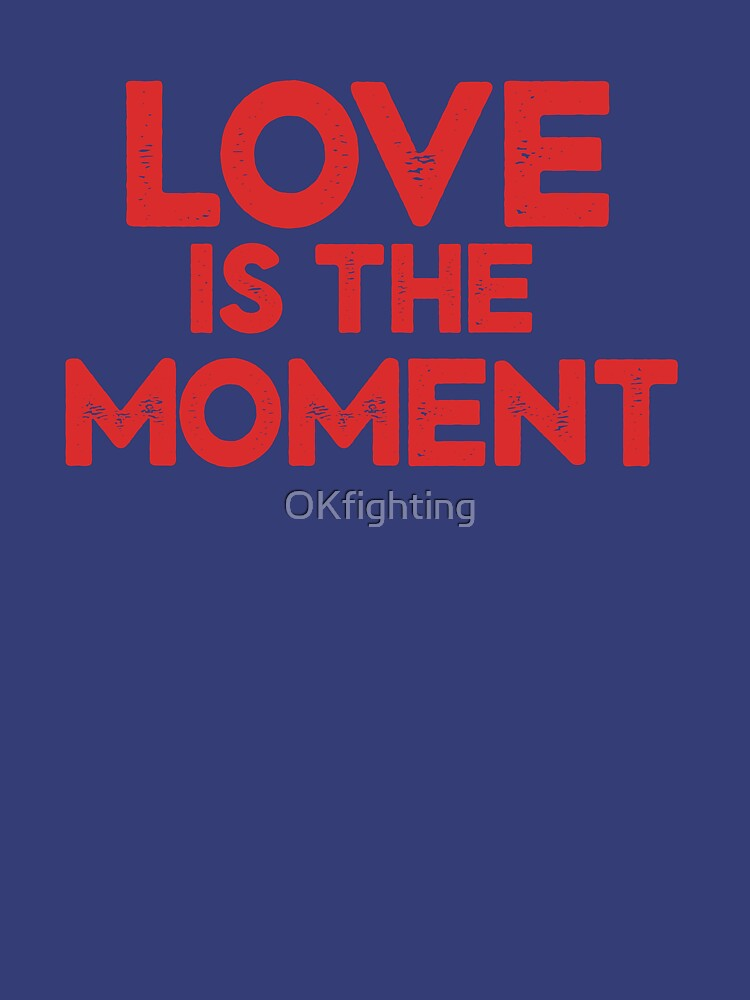 Love is the Moment by OKfighting