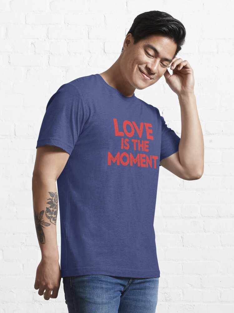 Alternate view of Love is the Moment Essential T-Shirt