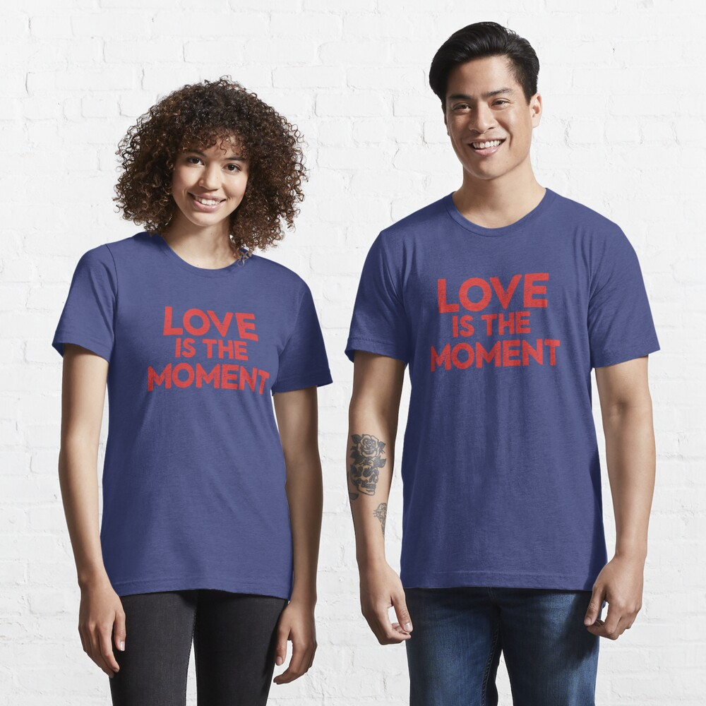 Love is the Moment Essential T-Shirt
