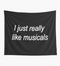 I just really like musicals Wall Tapestry
