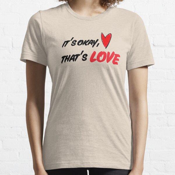 It's Okay, That's Love Essential T-Shirt