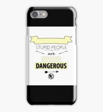 Stupid people are dangerous iPhone Case/Skin
